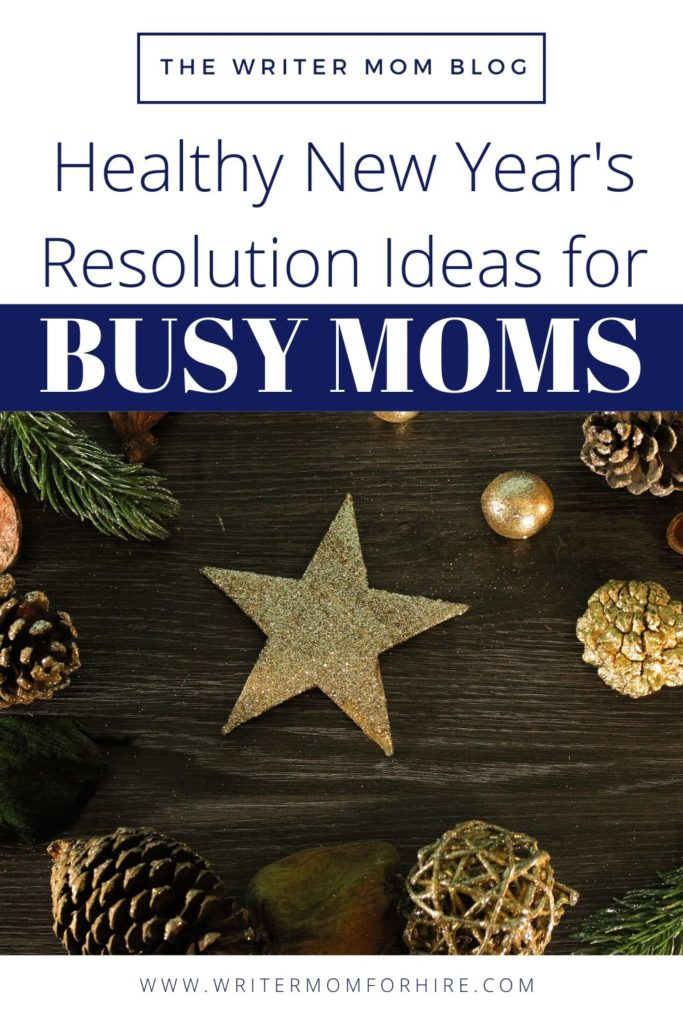 pinterest graphic that says healthy new year's resolution ideas for busy moms