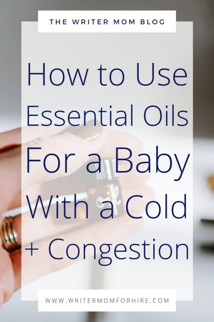 Using Essential Oils To Help Baby With Cold Congestion The Writer Mom
