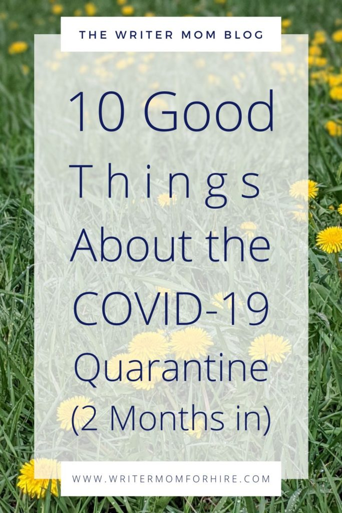 pinterest graphic for 10 good things about the covid-19 quarantine (2 months in)